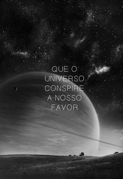 Que o universo conspire a nosso favor