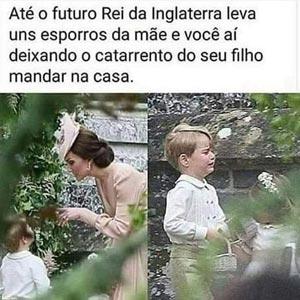 Até o futuro rei leva uns esporros